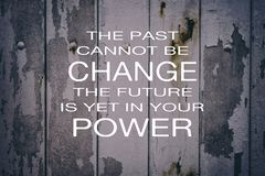 The past cannot be change, the future is yet in your power life quotes stock photos
