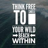 Inspirational Quotes Think free to smell your wild beach within. Positive, motivational royalty free stock photos