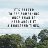 Inspirational Typographic Quote - It`s better to see something once than to hear about it a thousand times. Inspirational Typographic Quote - It`s better to see Stock Photos
