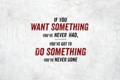 Inspirationszitat: Wenn Sie etwas Sie wünschen, hatte ` VE nie, Sie ` V lizenzfreie stockfotografie