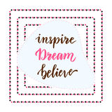 Inspire Dream Believe. Hand lettering calligraphy. Inspirational phrase. Vector blog icon Royalty Free Stock Photo