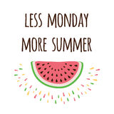 Inspire positive quote with watermelon and saying 'Less Monday More Summer'. Royalty Free Stock Photo