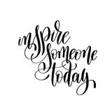 Inspire someone today black and white ink hand lettering inscrip Royalty Free Stock Images