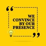 Inspirierend Motivzitat Wir ?berzeugen durch unsere Anwesenheit Vektor?bersichtliches design lizenzfreie abbildung
