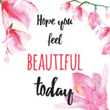 Inspiring card with quote Hope you feel beautiful today. Typographic banner with text and hand painted flowers. Vector hand drawn badge with delicate water vector illustration