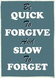 Inspiring motivation quote Be quick to forgive and slow to forget Vector typography poster