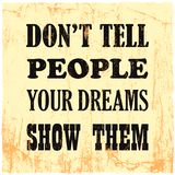 Inspiring motivation quote Do Not Tell People Your Dreams Show Them Vector poster