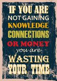 Inspiring motivation quote If You Are Not Gaining Knowledge Connections Or Money You Are Wasting Your Time stock illustration