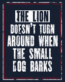 Inspiring motivation quote with text The Lion Does Not Turn Around When The Small Dog Barks. Vector typography poster Royalty Free Stock Photo