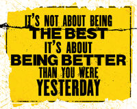 Inspiring motivation quote with text It Is Not About BeingThe Best It Is About Being Better Than Yesterday. Vector typography post Royalty Free Stock Photography