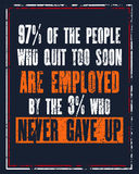 Inspiring motivation quote with text 97 Of The People Who Quit Too Soon Are Employed By The 3 Who Never Gave Up. Vector typography Royalty Free Stock Photos