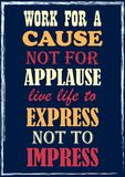Work for a cause not for applause live life to express Not to impress stock illustration