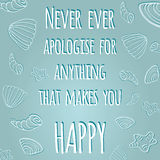Inspiring quote 'Never ever apologise for anything that makes you happy' Royalty Free Stock Photo