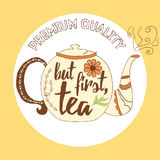Inspiring quote 'But tea, first' hand painted brush lettering into the hand painted teapot. Vector concept card for good Stock Photography