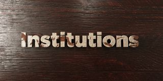 Institutions - grungy wooden headline on Maple  - 3D rendered royalty free stock image Royalty Free Stock Photography