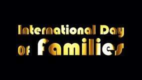 International Day Of Families golden text word with gold light shine loop animation. 4K 3D Illustration of isolated word.