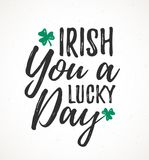 Irish You a Lucky Day. Handdrawn dry brush style lettering, 17 March St. Patrick`s Day celebration. Suitable for greeting card design, poster, etc Royalty Free Stock Photo