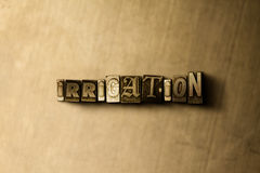 IRRIGATION - close-up of grungy vintage typeset word on metal backdrop. Royalty free stock illustration.  Can be used for online banner ads and direct mail Stock Image