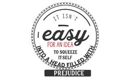 It isn`t easy for an idea to squeeze itself into a head filled with prejudice. Quote illustrator royalty free illustration