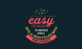 It isn`t easy for an idea to squeeze itself into a head filled with prejudice. Quote illustrator vector illustration