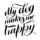 My dog makes me happy. Script lettering composition. vector illustration