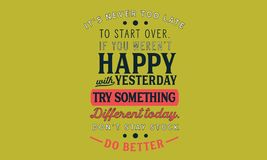 Free It's Never Too Late To Start Over.If You Weren't Happy With Yesterday Stock Images - 111673384