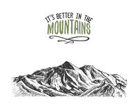 Its better in the mountains sign in vintage, old hand drawn, sketch, or engraved style. modern looking mountain peak as. Motivation card, climbing and hiking Stock Image