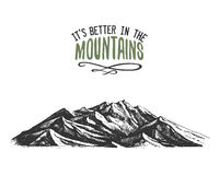 Its better in the mountains sign in vintage, old hand drawn, sketch, or engraved style. modern looking mountain peak as. Motivation card, climbing and hiking Royalty Free Stock Photos