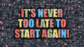 Its Never Too Late to Start Again on Dark Brick Wall. Stock Images