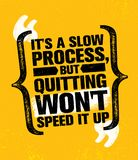 Its A Slow Process But Quitting Wont Speed It Up. Workout and Fitness Gym Design Element Concept. Creative Custom. Vector Sign On Grunge Background Stock Photo