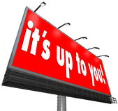 Its Up to You Billboard Sign Options Opportunity Choice. It's Up to You words on a billboard or sign to illustrate choice and responsibility in making a decision Royalty Free Stock Images