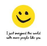 J'ai juste imaginé le monde avec plus de personnes comme vous Photos stock