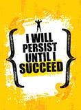 Jag ska framhärda, tills jag lyckas Starkt ojämnt motivationcitationstecken Inspirerande genomkörare- och för konditionidrottshal stock illustrationer
