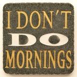 Je ne fais pas des matins Photo stock