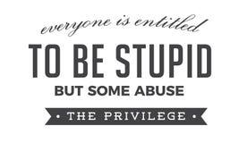 Jeder wird betitelt, um dumm zu sein, aber einige missbrauchen das Privileg lizenzfreie abbildung