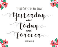 Jesus Christ is the Same yesterday and Today and Forever. Bible Scripture Calligraphy Art from Hebrews 8 with colorful Floral accents in all four corners Stock Photography
