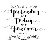 Jesus Christ is the Same yesterday and Today and Forever vector illustration
