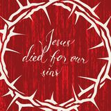 Jesus died for our sins. Vector Easter banner with handwritten inscriptions Jesus died for our sins, with a crown of thorns on a bloody red background in grunge Royalty Free Stock Image