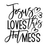 Jesus loves this hot mess- postive funny saying text with heart