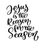 Jesus is the Reason for the Season christian quote in Bible text, hand lettering typography design. Vector Illustration. Design for holiday greeting card and Royalty Free Stock Photo