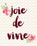 Joie De Vivre. French quote translated Enjoyment of Life with watercolor flowers Royalty Free Stock Image