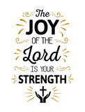 The Joy of the Lord is your Strength. Calligraphy Vector Typography Bible Scripture Emblem Design poster with gold ornamental accents and cross and prayer icon Royalty Free Stock Photography