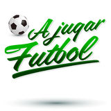 A jugar Futbol - Lets play soccer spanish text Royalty Free Stock Photo
