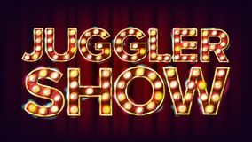 Juggler Show Banner Sign Vector. For Festival Events Design. Circus Style Shining Light Sign. Amusement Illustration. Juggler Show Banner Sign Vector. For Stock Photo