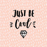 Just be cool motivational quote with sketch of diamond for shirts or cards Stock Photography