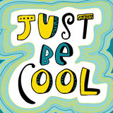 Just be cool. Cool typography, t-shirt graphics, vectors, slogan. Just be cool Royalty Free Stock Photography