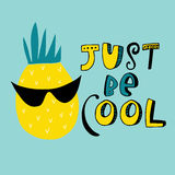 Just be cool. Vector summer background with hand drawn pineapple and fun written text Just be cool. Bright poster with exotic fruit, lettering and grunge texture Stock Image