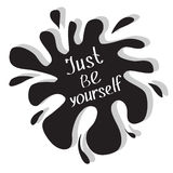 Just be yourself. Motivational and inspirational typography poster with quote. Calligraphic text. Lettering. Flat design. Black bl stock illustration