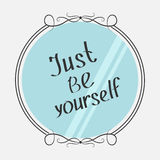 Just be yourself. Motivational inspirational typography poster with quote. Calligraphic text. Lettering. Mirror and phrase. Flat d Stock Images