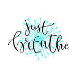 Just breathe - handwritten vector phrase. Modern calligraphic print for cards, poster or t-shirt. Just breathe - handwritten vector phrase. Modern calligraphic Royalty Free Stock Photos